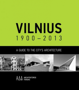 Vilnius 1900 -2013 A Guide to the City's Architecture