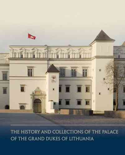 The History and Collections of the Palace of the Grand Dukes of Lithuania