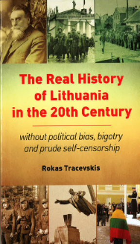 The real history of Lithuania in the 20th century : without political bias, bigotry