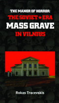 The Manor of Horror: The Soviet-era Mass Grave in Vilnius