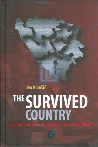 THE SURVIVED COUNTRY: dividing Bosnia and Herzegovina: who, when, where
